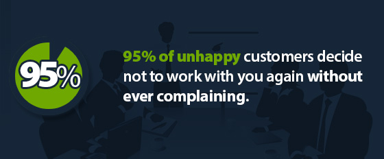 95% of unhappy customers decide not to work with you again without ever complaining